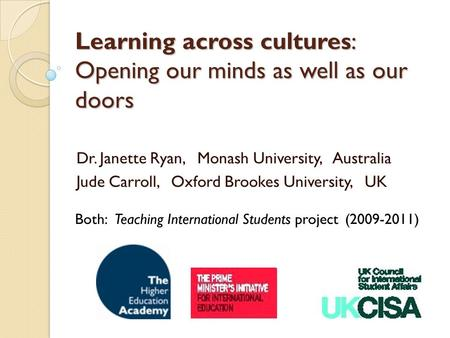 Learning across cultures: Opening our minds as well as our doors Dr. Janette Ryan, Monash University, Australia Jude Carroll, Oxford Brookes University,