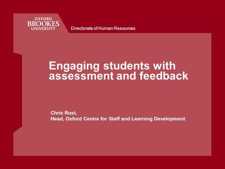 Directorate of Human Resources Engaging students with assessment and feedback Chris Rust, Head, Oxford Centre for Staff and Learning Development.