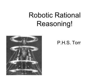Robotic Rational Reasoning! P.H.S. Torr. Book An Introduction to Probability and Inductive Logic Ian Hacking In library.