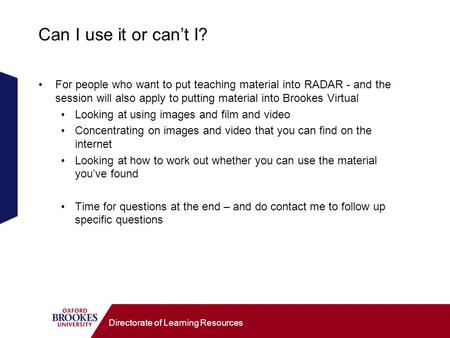 Directorate of Learning Resources Can I use it or cant I? For people who want to put teaching material into RADAR - and the session will also apply to.