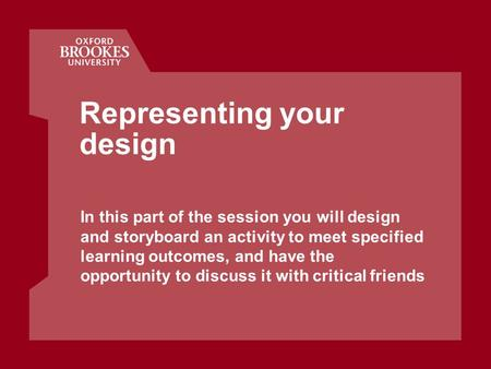Representing your design In this part of the session you will design and storyboard an activity to meet specified learning outcomes, and have the opportunity.