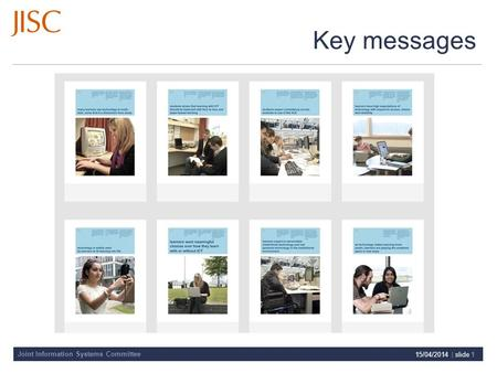 Joint Information Systems Committee Key messages 15/04/2014 | slide 1.