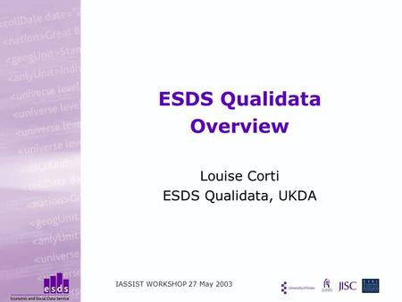 ESDS Qualidata Overview Louise Corti ESDS Qualidata, UKDA IASSIST WORKSHOP 27 May 2003.