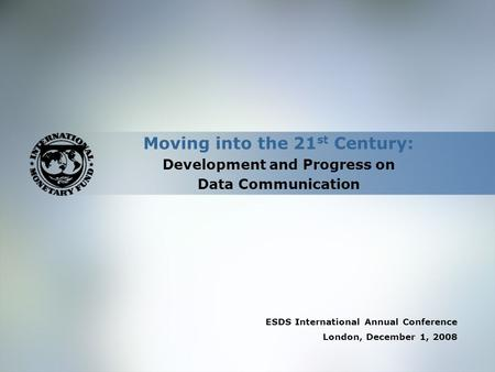 Moving into the 21 st Century: Development and Progress on Data Communication ESDS International Annual Conference London, December 1, 2008.
