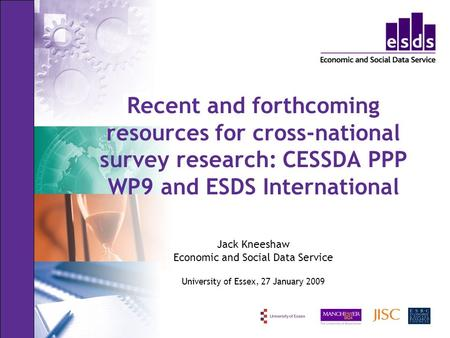 Recent and forthcoming resources for cross-national survey research: CESSDA PPP WP9 and ESDS International Jack Kneeshaw Economic and Social Data Service.