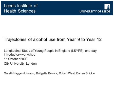 Leeds Institute of Health Sciences Trajectories of alcohol use from Year 9 to Year 12 Longitudinal Study of Young People in England (LSYPE): one-day introductory.