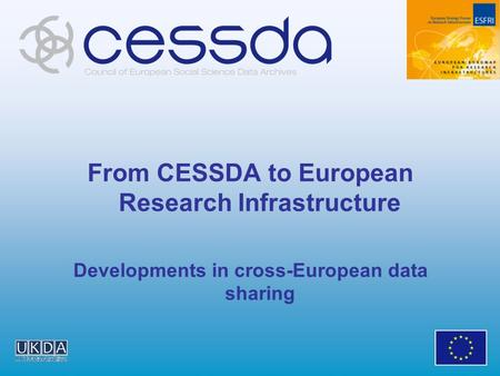 From CESSDA to European Research Infrastructure Developments in cross-European data sharing.