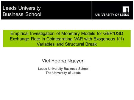 Leeds University Business School Empirical Investigation of Monetary Models for GBP/USD Exchange Rate in Cointegrating VAR with Exogenous I(1) Variables.