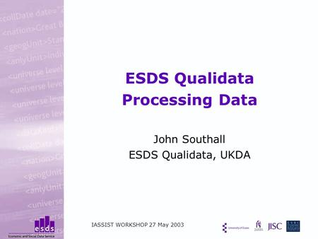 ESDS Qualidata Processing Data John Southall ESDS Qualidata, UKDA IASSIST WORKSHOP 27 May 2003.