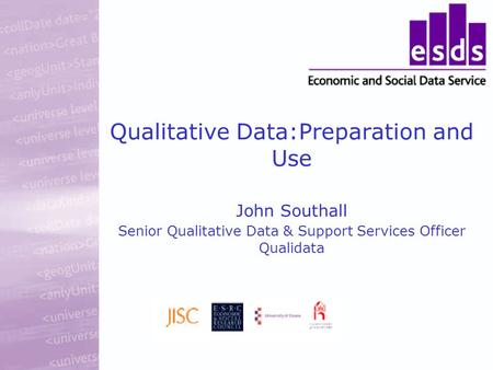 Qualitative Data:Preparation and Use John Southall Senior Qualitative Data & Support Services Officer Qualidata.