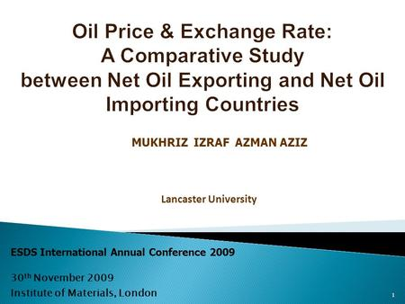 1 MUKHRIZ IZRAF AZMAN AZIZ Lancaster University ESDS International Annual Conference 2009 30 th November 2009 Institute of Materials, London.