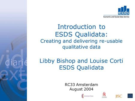Introduction to ESDS Qualidata: Creating and delivering re-usable qualitative data Libby Bishop and Louise Corti ESDS Qualidata RC33 Amsterdam August 2004.