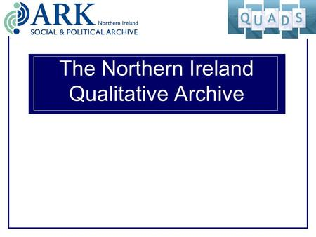 The Northern Ireland Qualitative Archive. Rationale for the Northern Ireland Qualitative Archive … Conflict has generated a vast body of qualitative material.