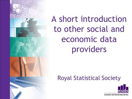 A short introduction to other social and economic data providers Royal Statistical Society.
