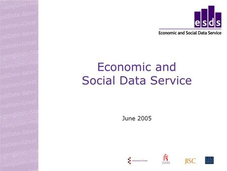 Economic and Social Data Service June 2005. What is the ESDS? national service supporting the archiving, dissemination and use of social and economic.