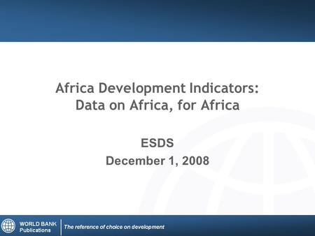 Africa Development Indicators: Data on Africa, for Africa ESDS December 1, 2008.