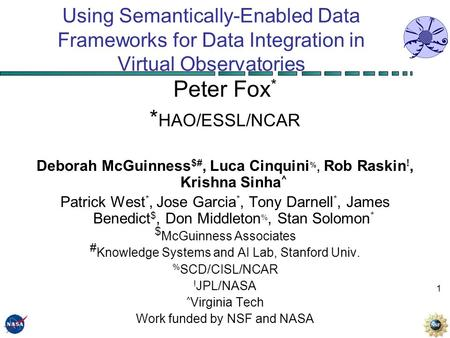 1 Using Semantically-Enabled Data Frameworks for Data Integration in Virtual Observatories Peter Fox * * HAO/ESSL/NCAR Deborah McGuinness $#, Luca Cinquini.