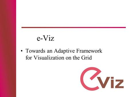 E-Viz Towards an Adaptive Framework for Visualization on the Grid.