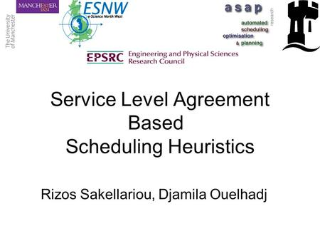 Service Level Agreement Based Scheduling Heuristics Rizos Sakellariou, Djamila Ouelhadj.