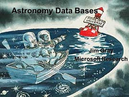 Astronomy Data Bases Jim Gray Microsoft Research.