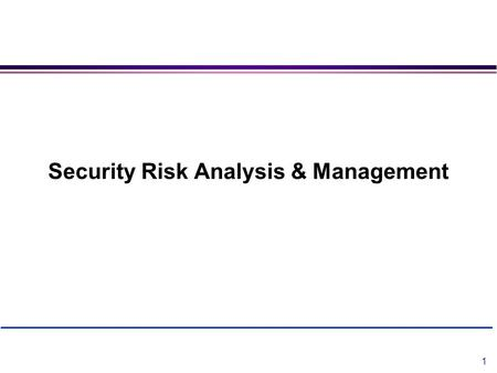 Security Risk Analysis & Requirements Engineering 1 Security Risk Analysis & Management.