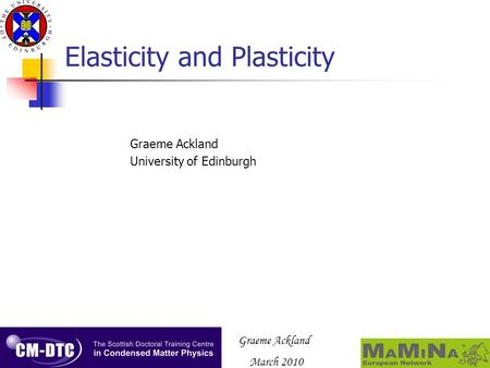 Graeme Ackland March 2010 Elasticity and Plasticity Graeme Ackland University of Edinburgh.