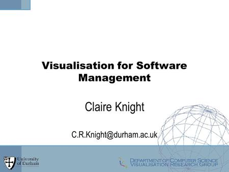 Visualisation for Software Management Claire Knight