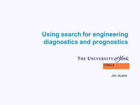 Using search for engineering diagnostics and prognostics Jim Austin.