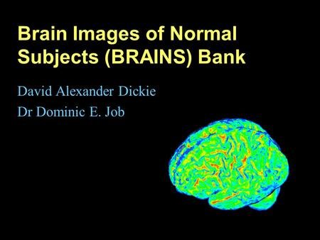 Brain Images of Normal Subjects (BRAINS) Bank