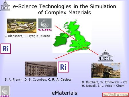 E-Science Technologies in the Simulation of Complex Materials L. Blanshard, R. Tyer, K. Kleese S. A. French, D. S. Coombes, C. R. A. Catlow B. Butchart,