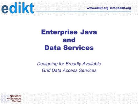 Enterprise Java and Data Services Designing for Broadly Available Grid Data Access Services.