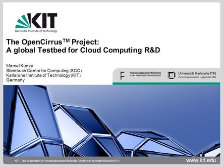 Www.kit.edu KIT – The cooperation of Forschungszentrum Karlsruhe GmbH und Universität Karlsruhe (TH) The OpenCirrus TM Project: A global Testbed for Cloud.