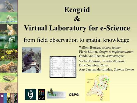 Ecogrid & Virtual Laboratory for e-Science Willem Bouten, project leader Floris Sluiter, design & implementation Guido van Reenen, data analysis Victor.