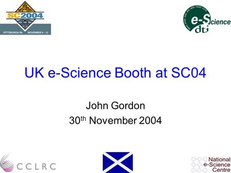 UK e-Science Booth at SC04 John Gordon 30 th November 2004.