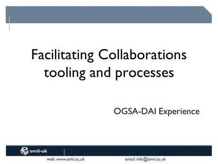 Web:    OGSA-DAI Experience Facilitating Collaborations tooling and processes.