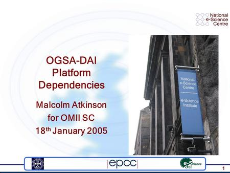 1 OGSA-DAI Platform Dependencies Malcolm Atkinson for OMII SC 18 th January 2005.