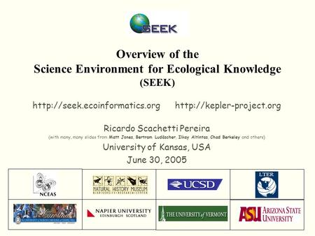 Overview of the Science Environment for Ecological Knowledge (SEEK)   Ricardo Scachetti Pereira.