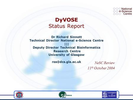 DyVOSE Status Report Dr Richard Sinnott Technical Director National e-Science Centre ||| Deputy Director Technical Bioinformatics Research Centre University.