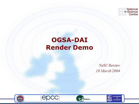 OGSA-DAI Render Demo NeSC Review 18 March 2004. Description and Aims The OGSA-DAI Render demo is intended to demonstrate both the Process and Data aspects.