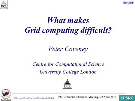 Peter Coveney Paris, 31 March 2003 What makes Grid computing difficult? Peter Coveney Centre for Computational Science University.