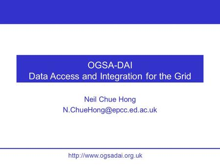 OGSA-DAI Data Access and Integration for the Grid Neil Chue Hong