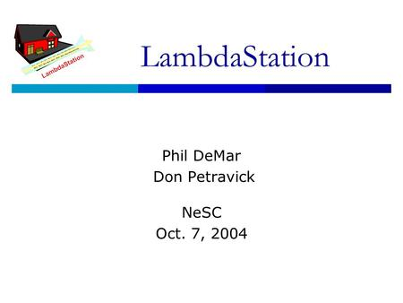 LambdaStation Phil DeMar Don Petravick NeSC Oct. 7, 2004.