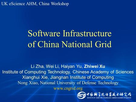 Software Infrastructure of China National Grid Li Zha, Wei Li, Haiyan Yu, Zhiwei Xu Institute of Computing Technology, Chinese Academy of Sciences Xianghui.