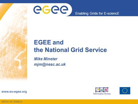 INFSO-RI-508833 Enabling Grids for E-sciencE  EGEE and the National Grid Service Mike Mineter