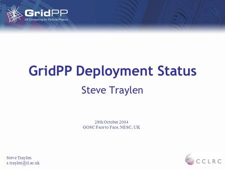 GridPP Deployment Status Steve Traylen 28th October 2004 GOSC Face to Face, NESC, UK.