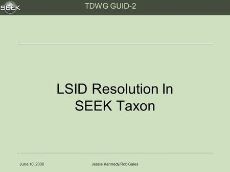 TDWG GUID-2 June 10, 2006Jessie Kennedy/Rob Gales LSID Resolution In SEEK Taxon.