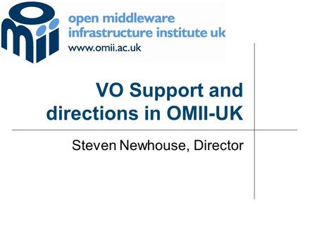 VO Support and directions in OMII-UK Steven Newhouse, Director.