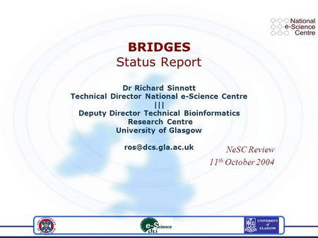 BRIDGES Status Report Dr Richard Sinnott Technical Director National e-Science Centre ||| Deputy Director Technical Bioinformatics Research Centre University.