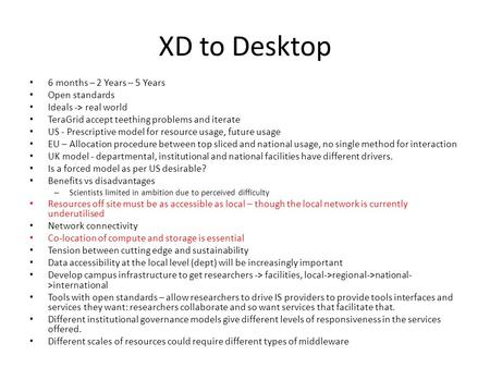 XD to Desktop 6 months – 2 Years – 5 Years Open standards Ideals -> real world TeraGrid accept teething problems and iterate US - Prescriptive model for.
