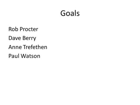 Goals Rob Procter Dave Berry Anne Trefethen Paul Watson.